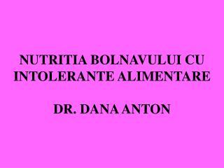 NUTRITIA BOLNAVULUI CU INTOLERANTE ALIMENTARE DR. DANA ANTON
