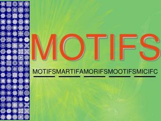MOTIFS MOTIFSMARTIFAMORIFSMOOTIFSMICIFC