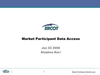 Market Participant Data Access Jan 22 2008 Stephen Kerr