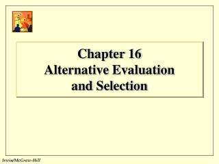 Chapter 16 Alternative Evaluation  and Selection