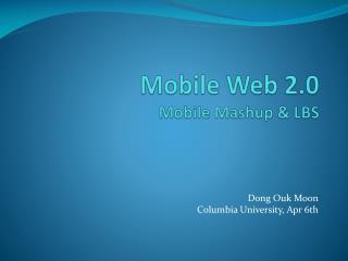Mobile Web 2.0 Mobile  Mashup  & LBS