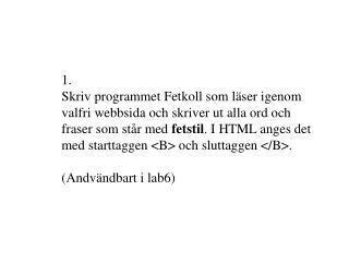 import javax.swing.text.html.*; import java.*; import java.io.*; public class Fetkoll {