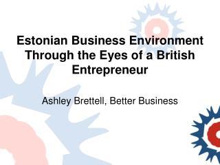 E stonian  B usiness  E nvironment  T hrough the  E yes of a British  E ntrepreneur