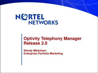 Optivity Telephony Manager  Release 2.0 Wendy Mikkelsen Enterprise Portfolio Marketing