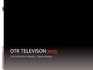 OTR  Televison  2009