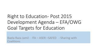 Right to Education- Post 2015 Development Agenda – EFA/OWG Goal Targets for Education