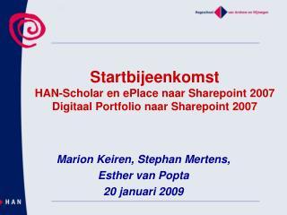 Marion Keiren, Stephan Mertens,  Esther van Popta 20 januari 2009