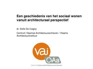 Een geschiedenis van het sociaal wonen vanuit architecturaal perspectief dr. Sofie De Caigny