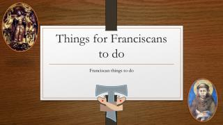 Things for Franciscans to do