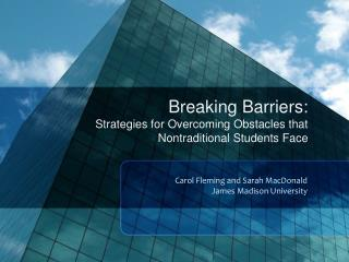 Breaking Barriers:  Strategies for Overcoming Obstacles that  Nontraditional  Students Face