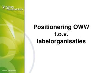 Positionering OWW t.o.v. labelorganisaties