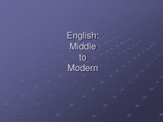 English: Middle  to  Modern