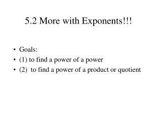 5.2 More with Exponents!!!