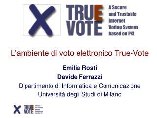 L'ambiente di voto elettronico True-Vote Emilia Rosti Davide Ferrazzi