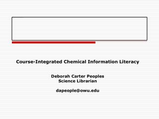 Course-Integrated Chemical Information Literacy Deborah Carter Peoples Science Librarian