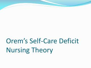 Orem s Self-Care Deficit Nursing Theory