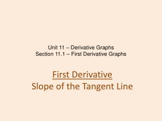 Unit 11 – Derivative Graphs Section 11.1 – First Derivative Graphs