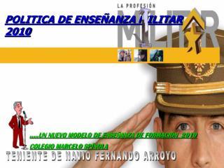POLITICA DE ENSEÑANZA MILITAR 2010