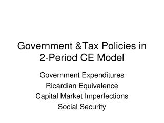 Government &Tax Policies in 2-Period CE Model