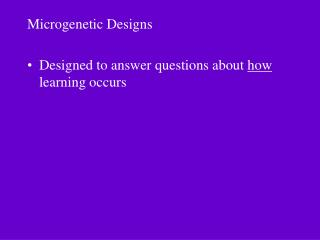 Microgenetic Designs Designed to answer questions about  how  learning occurs