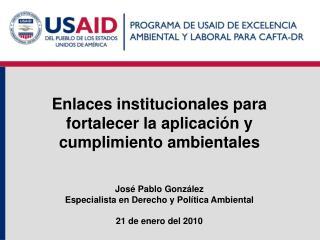 Enlaces institucionales para fortalecer la aplicaci n y cumplimiento ambientales    Jos  Pablo Gonz lez Especialista en