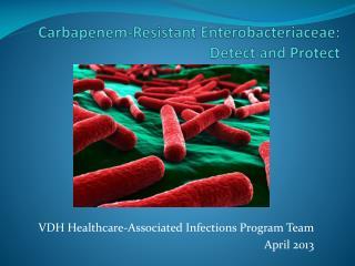 Carbapenem -Resistant  Enterobacteriaceae :  Detect and Protect