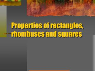 Properties of rectangles, rhombuses and squares