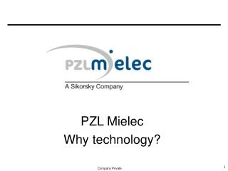 PZL Mielec  Why  technology?