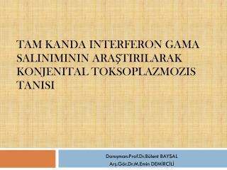 Tam Kanda  Interferon  Gama  Salınımının  Araştırılarak  konjenital Toksoplazmozis  Tanısı