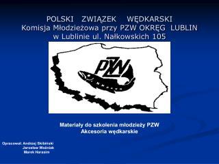 Materiały do szkolenia młodzieży PZW  Akcesoria wędkarskie Opracował: Andrzej Skibiński