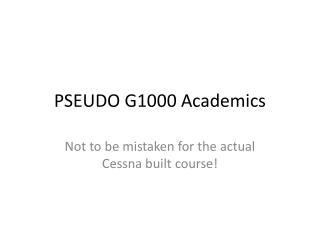 PSEUDO G1000 Academics