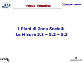 I Piani di Zona Sociali:  Le Misure 5.1 – 5.2 – 5.3