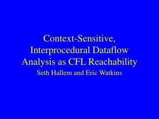 Context-Sensitive, Interprocedural Dataflow Analysis as CFL Reachability