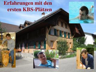 Erfahrungen mit den ersten KBS-Pl�tzen