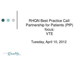 RHQN Best Practice Call: Partnership for Patients (PfP) focus: VTE