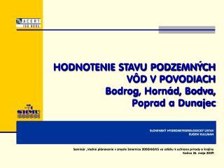 HODNOTENIE STAVU PODZEMNÝCH VÔD V POVODIACH Bodrog, Hornád, Bodva,  Poprad a Dunajec