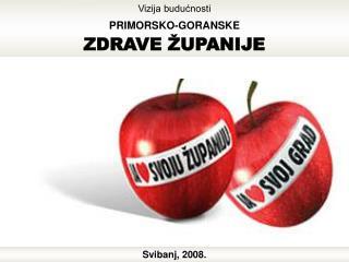 Vizija budućnosti  PRIMORSKO-GORANSKE ZDRAVE  Ž UPANIJE