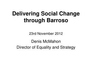 Delivering Social Change through Barroso