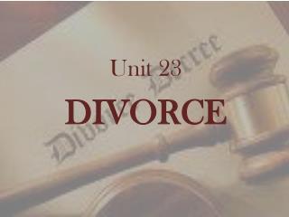 Unit  23 DIVORCE