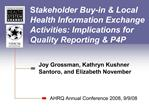 Stakeholder Buy-in  Local Health Information Exchange Activities: Implications for Quality Reporting  P4P