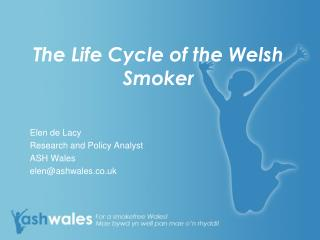 The Life Cycle of the Welsh Smoker