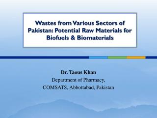 Dr. Taous Khan Department of Pharmacy, COMSATS, Abbottabad, Pakistan