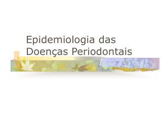 Epidemiologia das Doen � as Periodontais