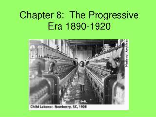 Chapter 8:  The Progressive Era 1890-1920