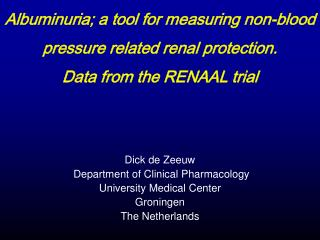 Dick de Zeeuw  Department of Clinical Pharmacology University Medical Center Groningen The Netherlands