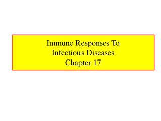 Immune Responses To  Infectious Diseases  Chapter 17