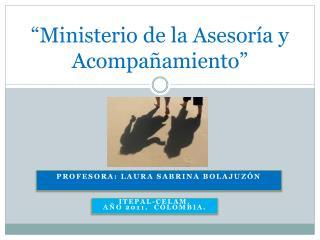 """""""Ministerio de la Asesoría y Acompañamiento"""""""