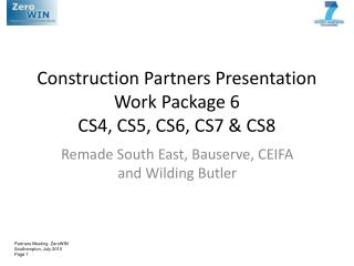 Construction Partners Presentation Work Package 6  CS4, CS5, CS6, CS7 & CS8