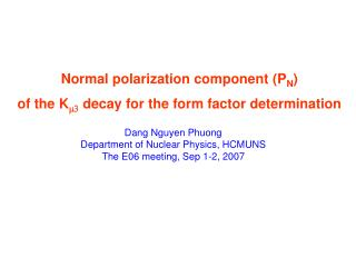 Normal polarization component (P N )  of the K m3  decay for the form factor determination