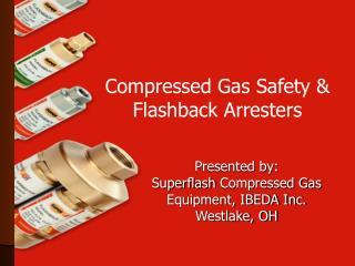 Presented by: Superflash  Compressed Gas Equipment, IBEDA Inc. Westlake, OH